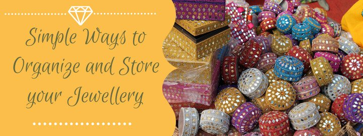 Simple Ways to Organize and Store your Jewellery