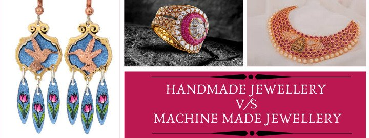 Hand-Made V/S Machine-Made Jewellery – Which one is Better?