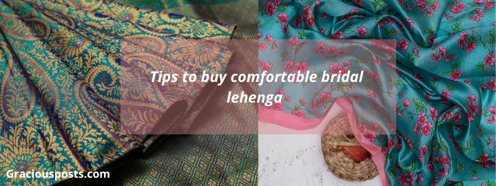 Tips to buy comfortable bridal lehenga